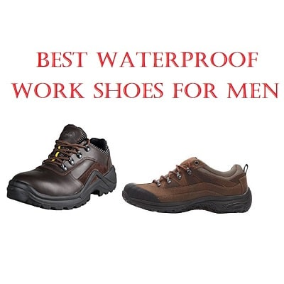 91a165d8e82d Top 10 Best Waterproof Work Shoes For Men in 2019