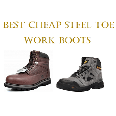 440a6d3c5 Top 10 Best Cheap Steel Toe Work Boots in 2019 – Ultimate Guide