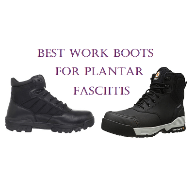 Top 10 Best Work Boots For Plantar Fasciitis In 2018
